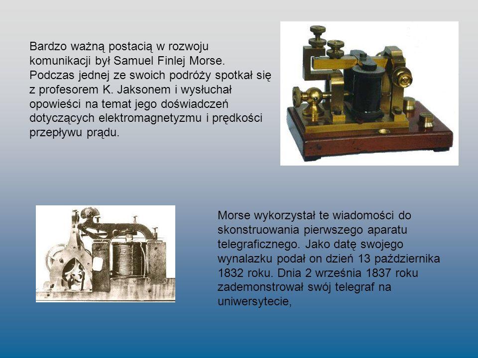 Bardzo ważną postacią w rozwoju komunikacji był Samuel Finlej Morse. Podczas jednej ze swoich podróży spotkał się z profesorem K. Jaksonem i wysłuchał