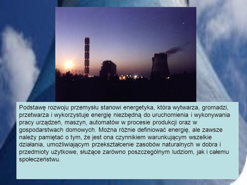 Podstawę rozwoju przemysłu stanowi energetyka, która wytwarza, gromadzi, przetwarza i wykorzystuje energię niezbędną do uruchomienia i wykonywania pra