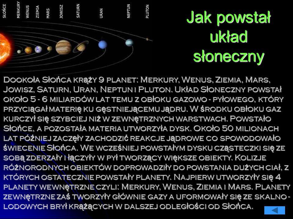 Jak powstał układ słoneczny Dooko ł a S ł o ń ca kr ąż y 9 planet: Merkury, Wenus, Ziemia, Mars, Jowisz, Saturn, Uran, Neptun i Pluton.