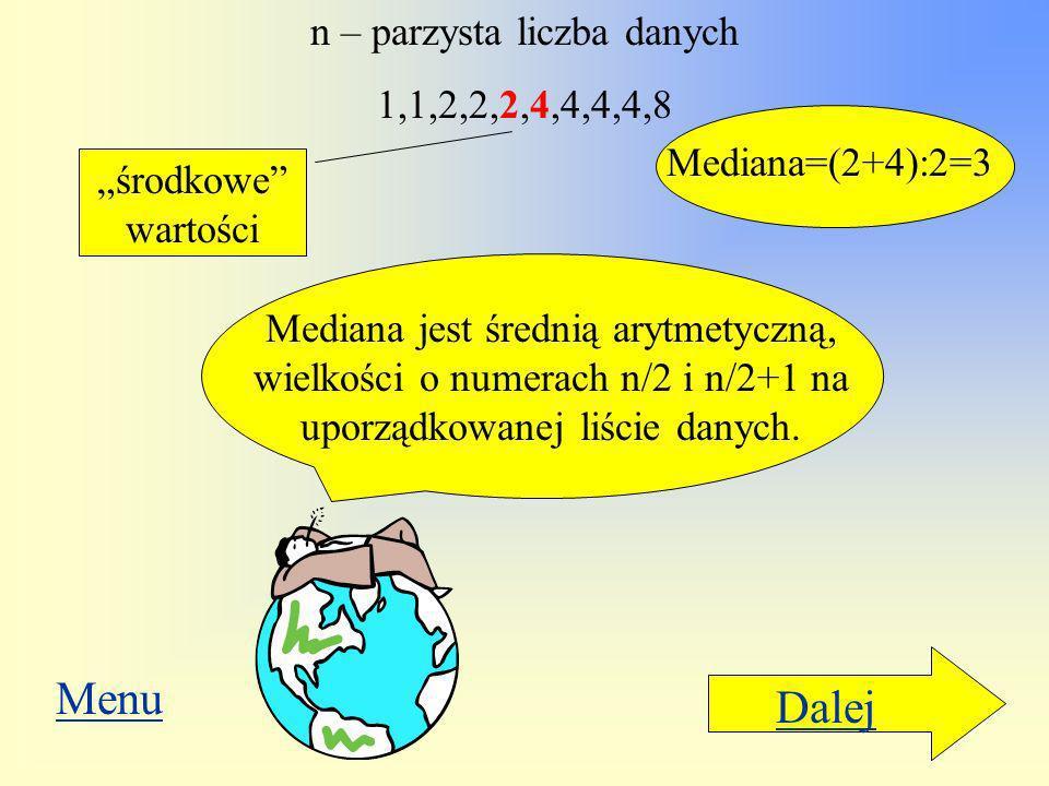 Dalej n – nieparzysta liczba danych 0,1,1,2,2,2,4,4,4,4,8 Medianą jest środkowa, a więc wielkość o numerze (n+1)/2 na uporządkowanej liście danych. me