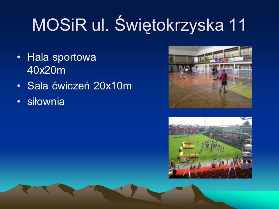 MOSiR ul. Świętokrzyska 11 Hala sportowa 40x20m Sala ćwiczeń 20x10m siłownia