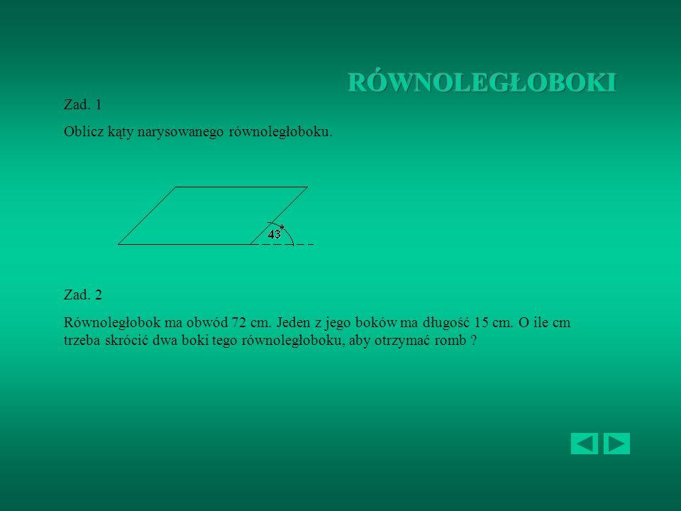 Zad. 1 Przeciwległe kąty deltoidu mają 130 0 i 60 0. Oblicz miary pozostałych kątów. Zad. 2 Obwód latawca wynosi 25 cm, a jeden z boków ma długość 3,5