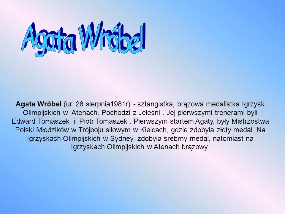Agata Wróbel (ur. 28 sierpnia1981r) - sztangistka, brązowa medalistka Igrzysk Olimpijskich w Atenach. Pochodzi z Jeleśni. Jej pierwszymi trenerami byl