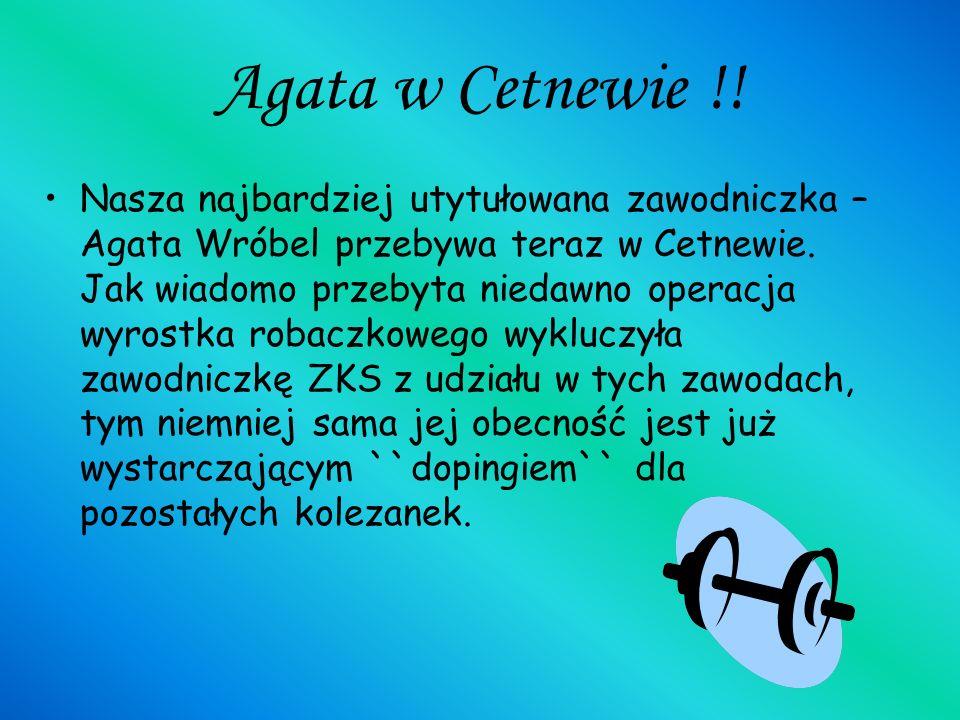 Agata w Cetnewie !! Nasza najbardziej utytułowana zawodniczka – Agata Wróbel przebywa teraz w Cetnewie. Jak wiadomo przebyta niedawno operacja wyrostk