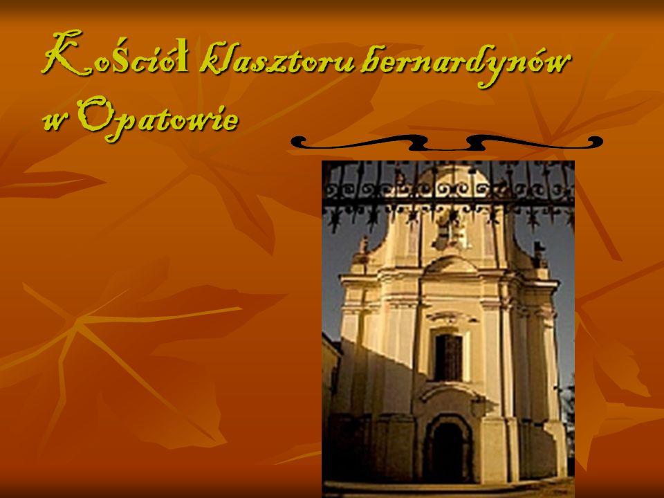 Kościół klasztoru bernardynów w Opatowie pozostaje w cieniu wspaniałej kolegiaty, choć również ma długą historię i bogato zdobione wnętrze.
