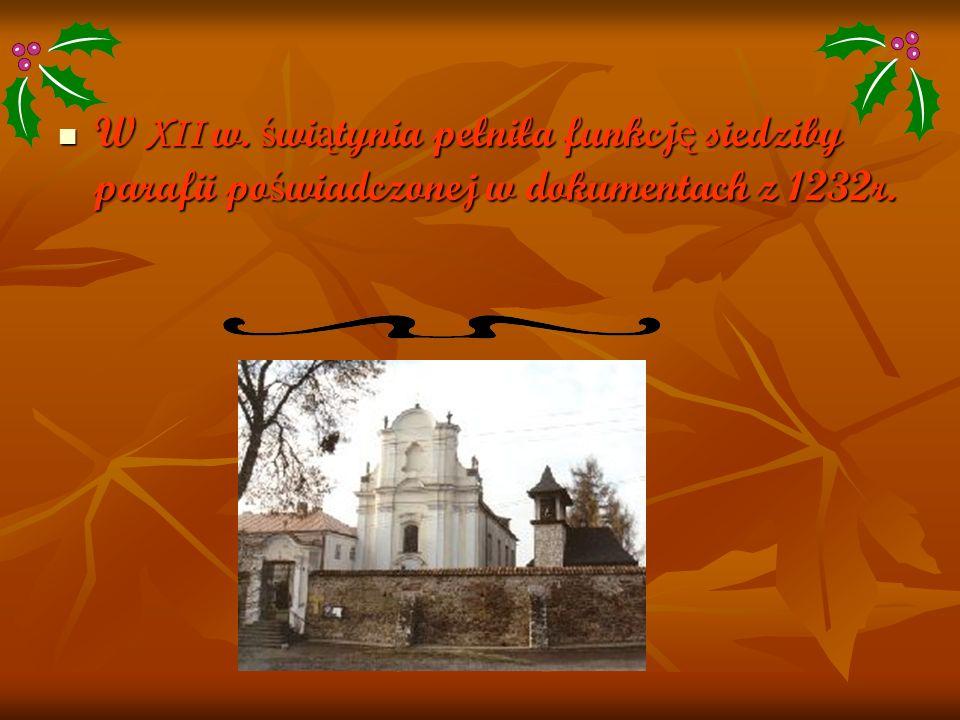 W XII w. świątynia pełniła funkcję siedziby parafii poświadczonej w dokumentach z 1232r.