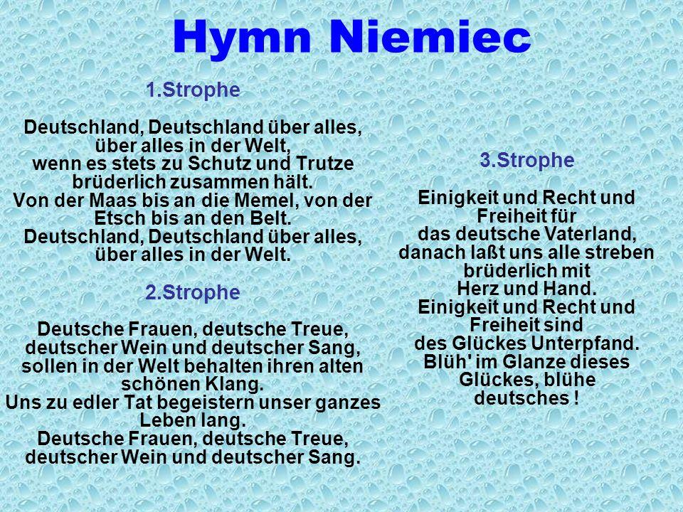 Hymn Niemiec 1.Strophe Deutschland, Deutschland über alles, über alles in der Welt, wenn es stets zu Schutz und Trutze brüderlich zusammen hält.