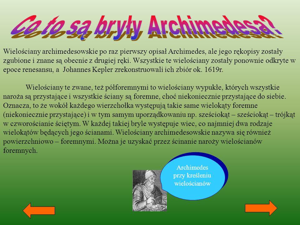 Wielościany archimedesowskie po raz pierwszy opisał Archimedes, ale jego rękopisy zostały zgubione i znane są obecnie z drugiej ręki. Wszystkie te wie