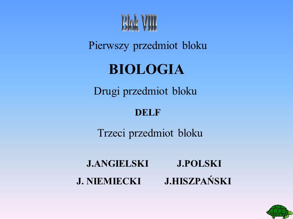 Pierwszy przedmiot bloku BIOLOGIA Drugi przedmiot bloku Trzeci przedmiot bloku J.ANGIELSKI J.POLSKI J. NIEMIECKIJ.HISZPAŃSKI DELF