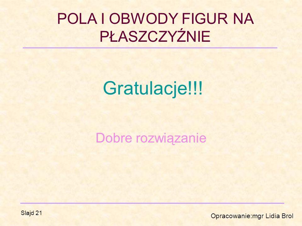 POLA I OBWODY FIGUR NA PŁASZCZYŹNIE Opracowanie:mgr Lidia Brol Slajd 21 Gratulacje!!.