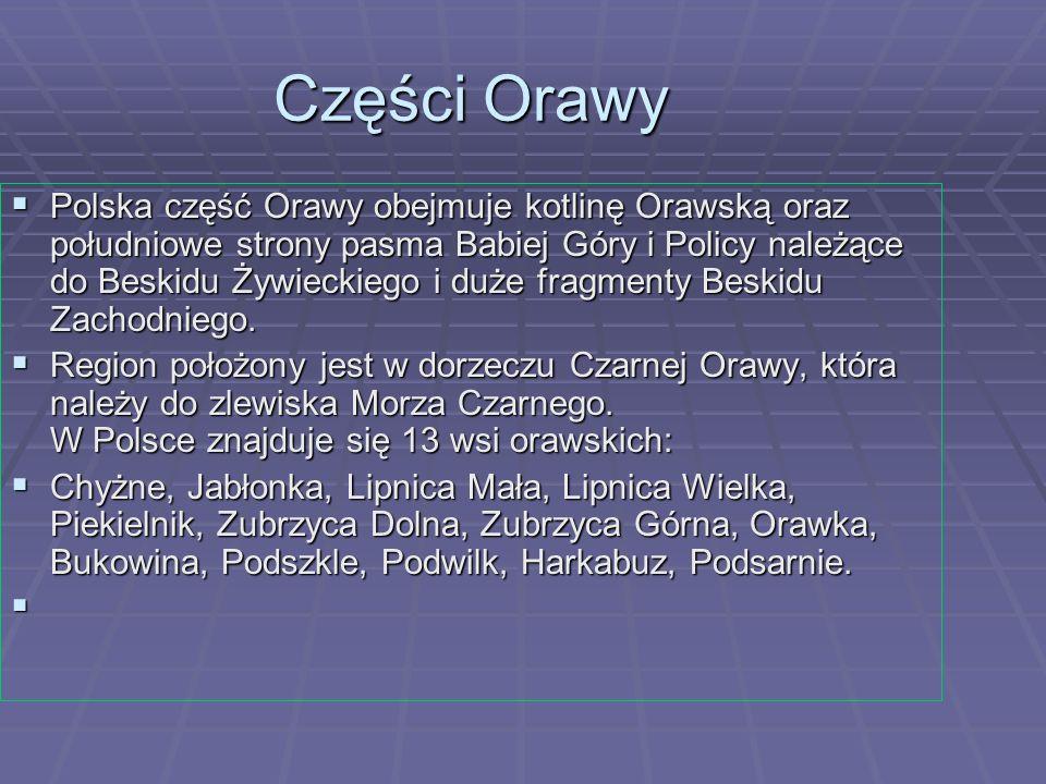 Części Orawy Polska część Orawy obejmuje kotlinę Orawską oraz południowe strony pasma Babiej Góry i Policy należące do Beskidu Żywieckiego i duże frag