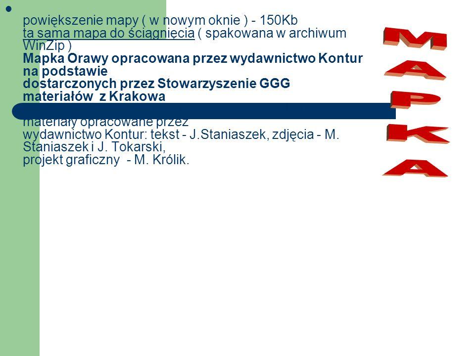 powiększenie mapy ( w nowym oknie ) - 150Kb ta sama mapa do ściągnięcia ( spakowana w archiwum WinZip ) Mapka Orawy opracowana przez wydawnictwo Kontu