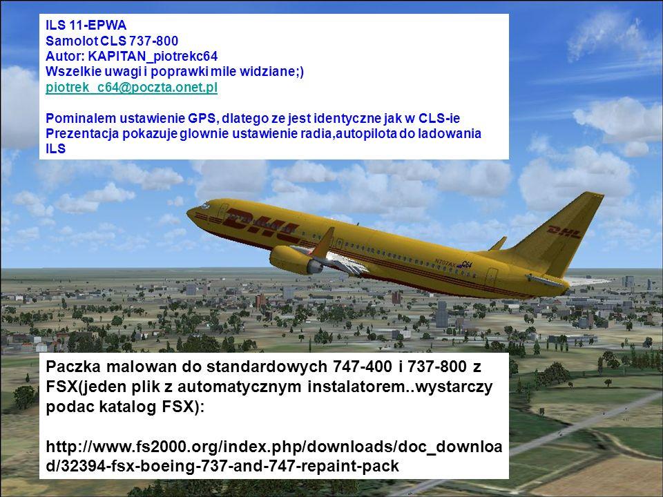 ILS 11-EPWA Samolot CLS 737-800 Autor: KAPITAN_piotrekc64 Wszelkie uwagi i poprawki mile widziane;) piotrek_c64@poczta.onet.pl Pominalem ustawienie GP