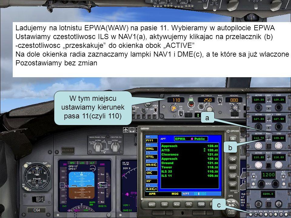 Ladujemy na lotnistu EPWA(WAW) na pasie 11. Wybieramy w autopilocie EPWA Ustawiamy czestotliwosc ILS w NAV1(a), aktywujemy klikajac na przelacznik (b)