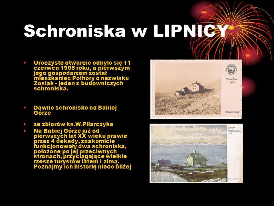 Schroniska w LIPNICY Uroczyste otwarcie odbyło się 11 czerwca 1905 roku, a pierwszym jego gospodarzem został mieszkaniec Polhory o nazwisku Zosiak - jeden z budowniczych schroniska.