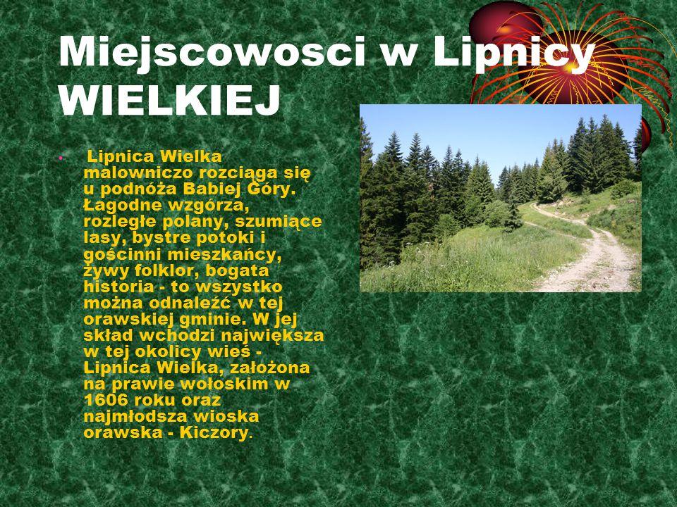 Miejscowosci w Lipnicy WIELKIEJ Lipnica Wielka malowniczo rozciąga się u podnóża Babiej Góry. Łagodne wzgórza, rozległe polany, szumiące lasy, bystre