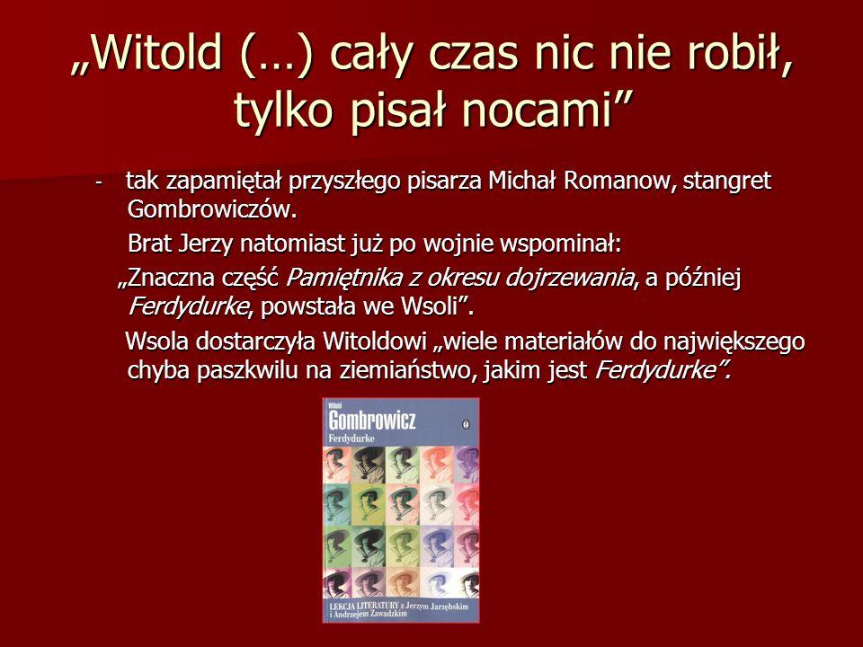 Witold (…) cały czas nic nie robił, tylko pisał nocami - tak zapamiętał przyszłego pisarza Michał Romanow, stangret Gombrowiczów. Brat Jerzy natomiast