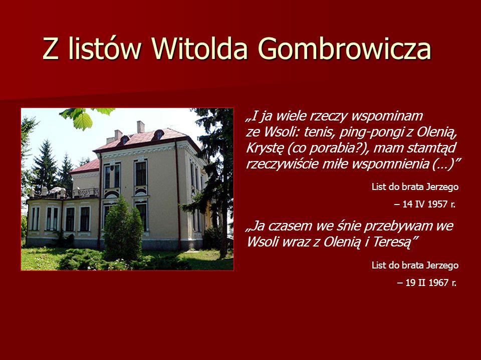 Z listów Witolda Gombrowicza I ja wiele rzeczy wspominam ze Wsoli: tenis, ping-pongi z Olenią, Krystę (co porabia?), mam stamtąd rzeczywiście miłe wsp