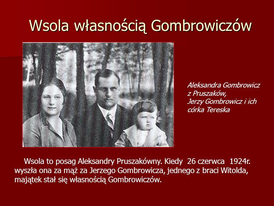 Wsola własnością Gombrowiczów Aleksandra Gombrowicz z Pruszaków, Jerzy Gombrowicz i ich córka Tereska Wsola to posag Aleksandry Pruszakówny. Kiedy 26
