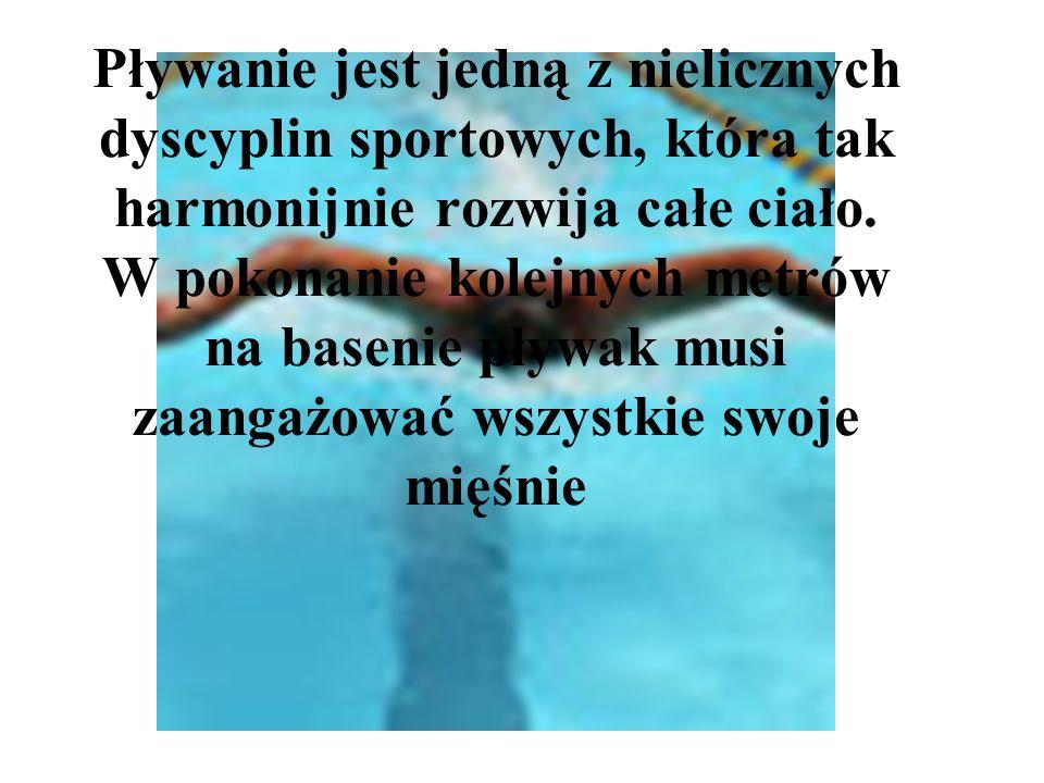 Pływanie jest jedną z nielicznych dyscyplin sportowych, która tak harmonijnie rozwija całe ciało. W pokonanie kolejnych metrów na basenie pływak musi