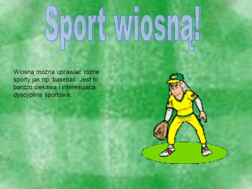 Wiosną można uprawiać różne sporty jak np. baseball. Jest to bardzo ciekawa i interesująca dyscyplina sportowa.