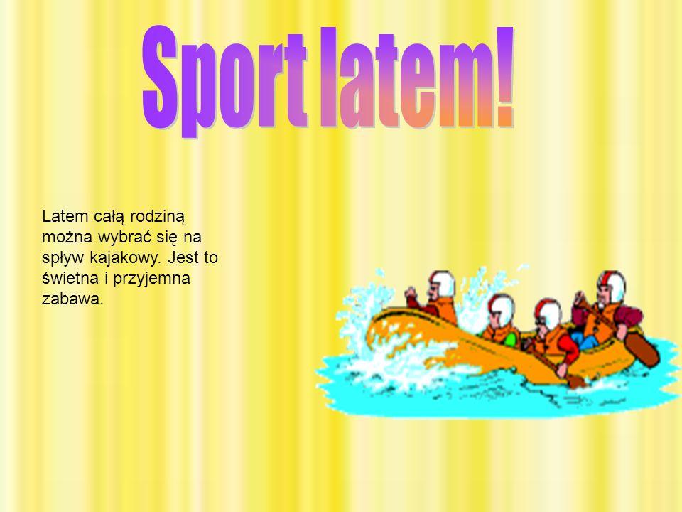 Latem całą rodziną można wybrać się na spływ kajakowy. Jest to świetna i przyjemna zabawa.