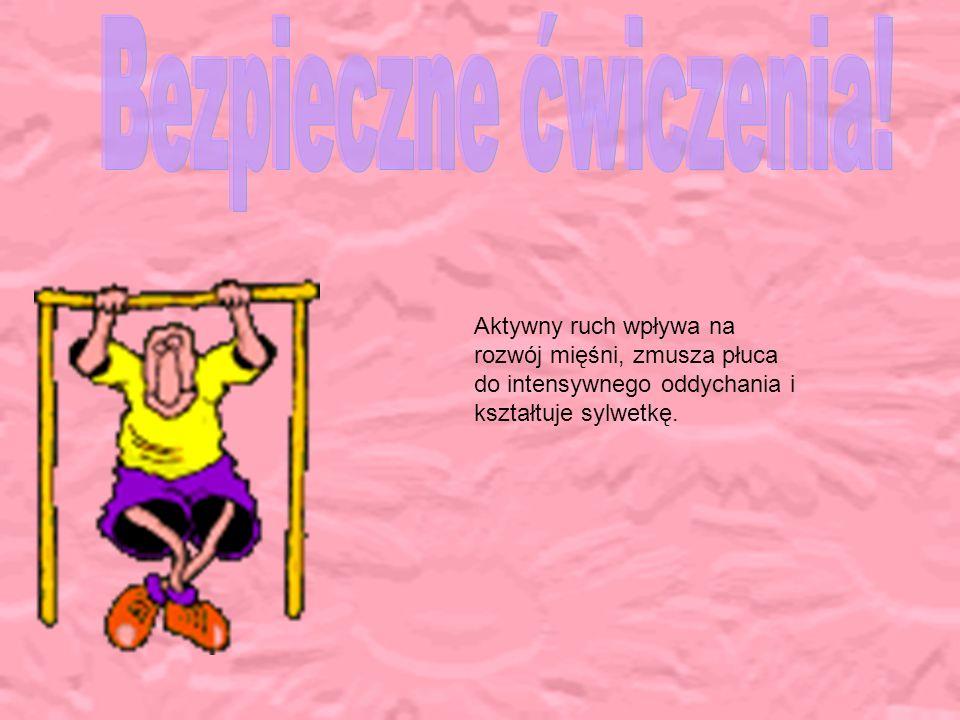 Aktywny ruch wpływa na rozwój mięśni, zmusza płuca do intensywnego oddychania i kształtuje sylwetkę.