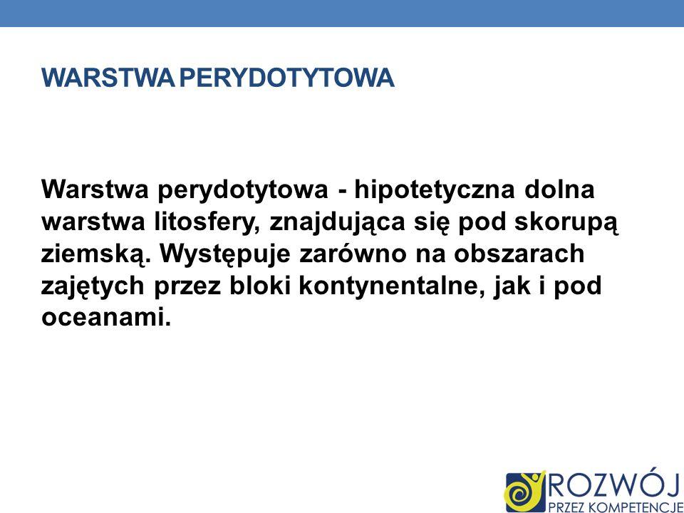 Warstwa perydotytowa - hipotetyczna dolna warstwa litosfery, znajdująca się pod skorupą ziemską. Występuje zarówno na obszarach zajętych przez bloki k
