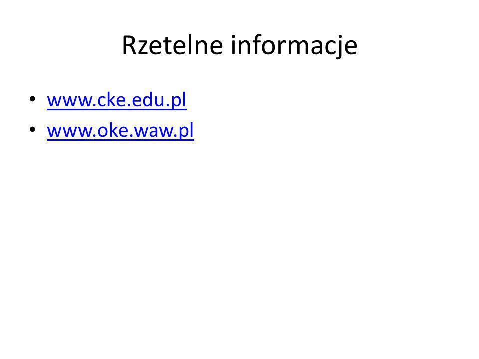 Rzetelne informacje www.cke.edu.pl www.oke.waw.pl