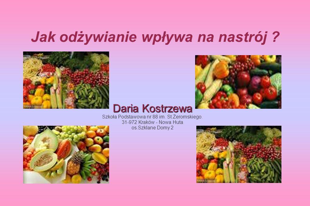Jak odżywianie wpływa na nastrój ? Daria Kostrzewa Szkoła Podstawowa nr 88 im. St.Żeromskiego. 31-972 Kraków - Nowa Huta os.Szklane Domy 2