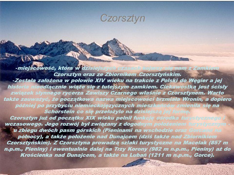 -miejscowość, która w dzisiejszych czasach kojarzy się nam z Zamkiem Czorsztyn oraz ze Zbiornikem Czorsztyńskim.