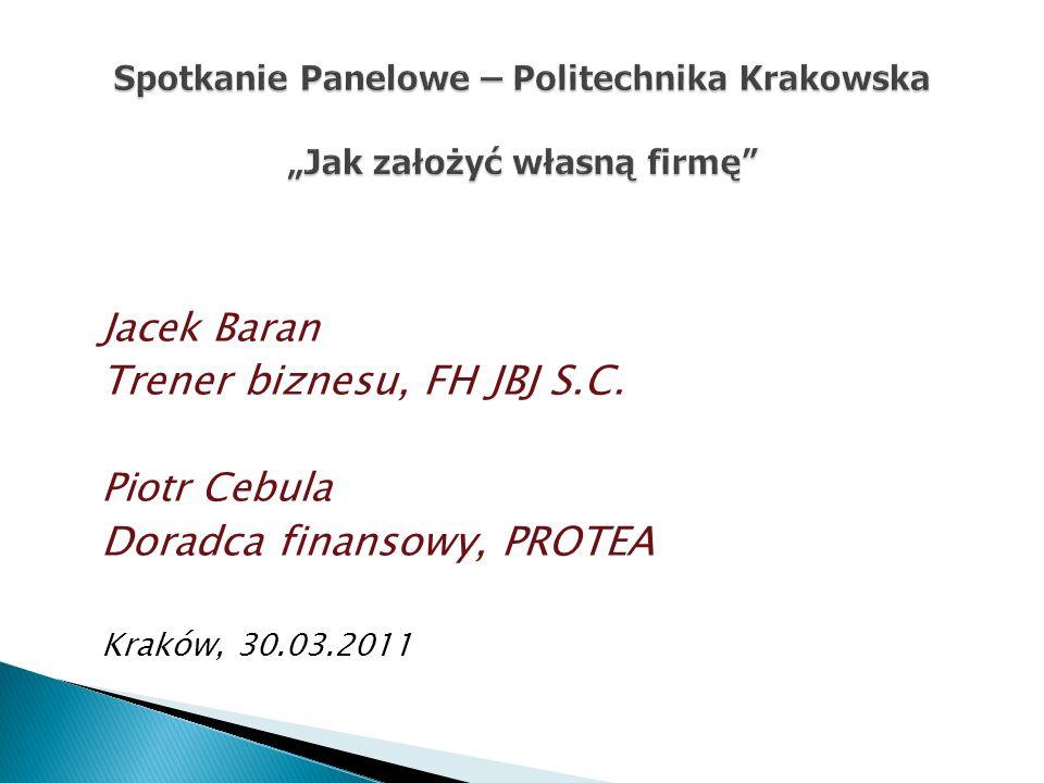 Jacek Baran Trener biznesu, FH JBJ S.C. Piotr Cebula Doradca finansowy, PROTEA Kraków, 30.03.2011