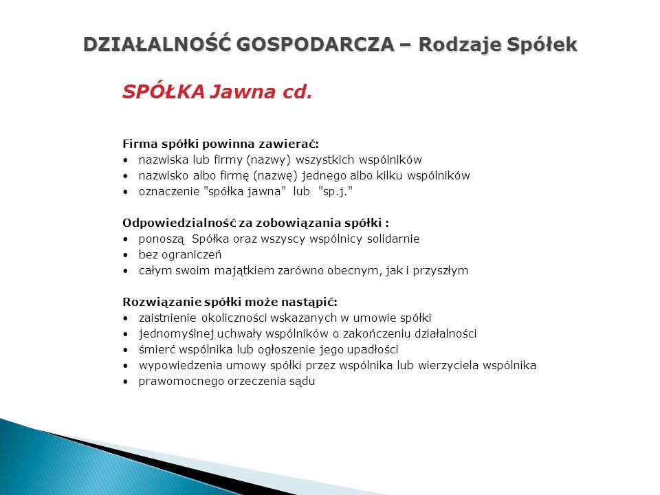 DZIAŁALNOŚĆ GOSPODARCZA – Rodzaje Spółek SPÓŁKA Jawna cd.