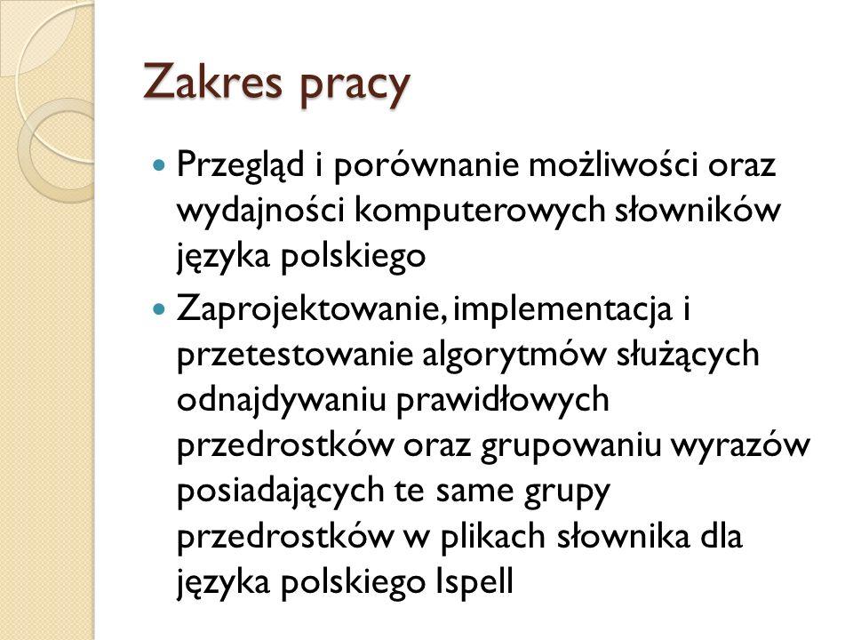 Zakres pracy Przegląd i porównanie możliwości oraz wydajności komputerowych słowników języka polskiego Zaprojektowanie, implementacja i przetestowanie