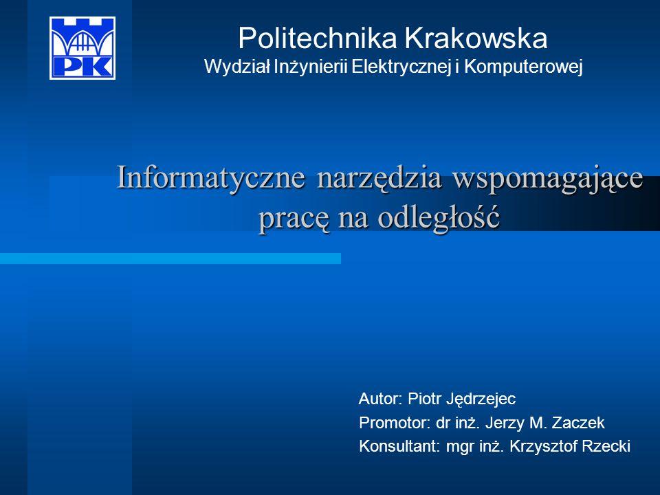 Informatyczne narzędzia wspomagające pracę na odległość Politechnika Krakowska Wydział Inżynierii Elektrycznej i Komputerowej Autor: Piotr Jędrzejec P