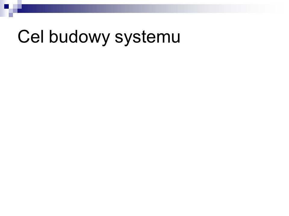 Cel budowy systemu