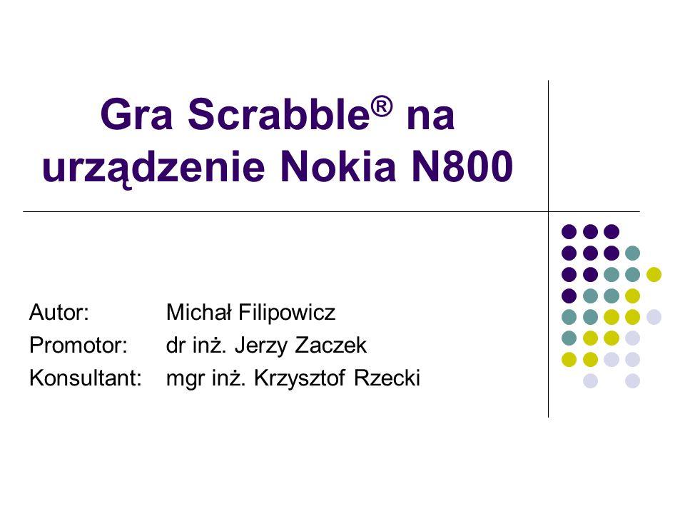 Gra Scrabble ® na urządzenie Nokia N800 Autor: Michał Filipowicz Promotor: dr inż.