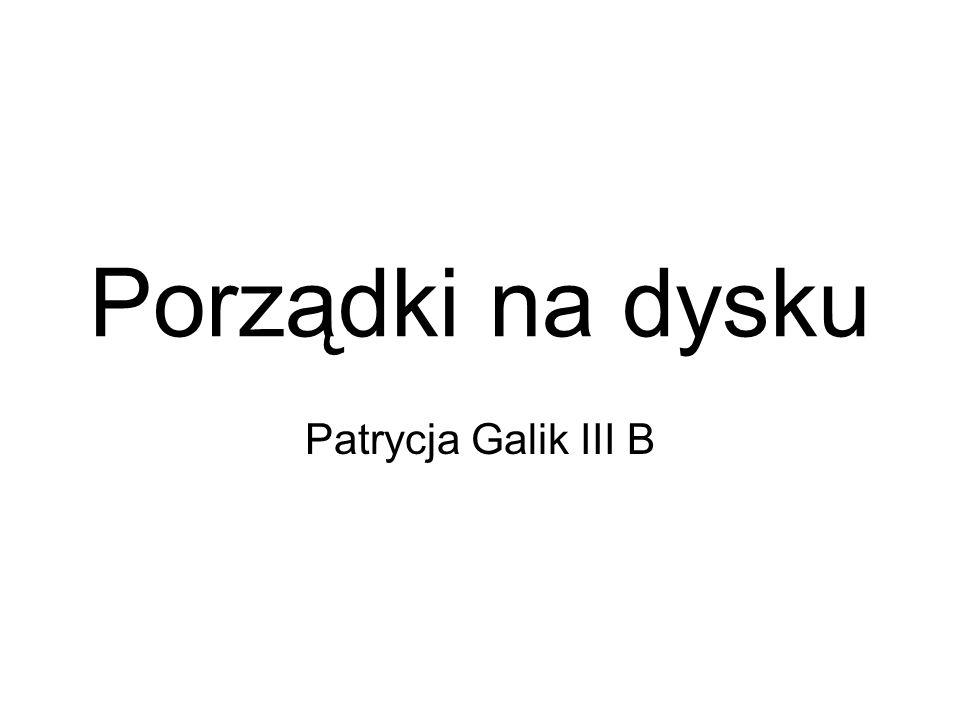 Porządki na dysku Patrycja Galik III B