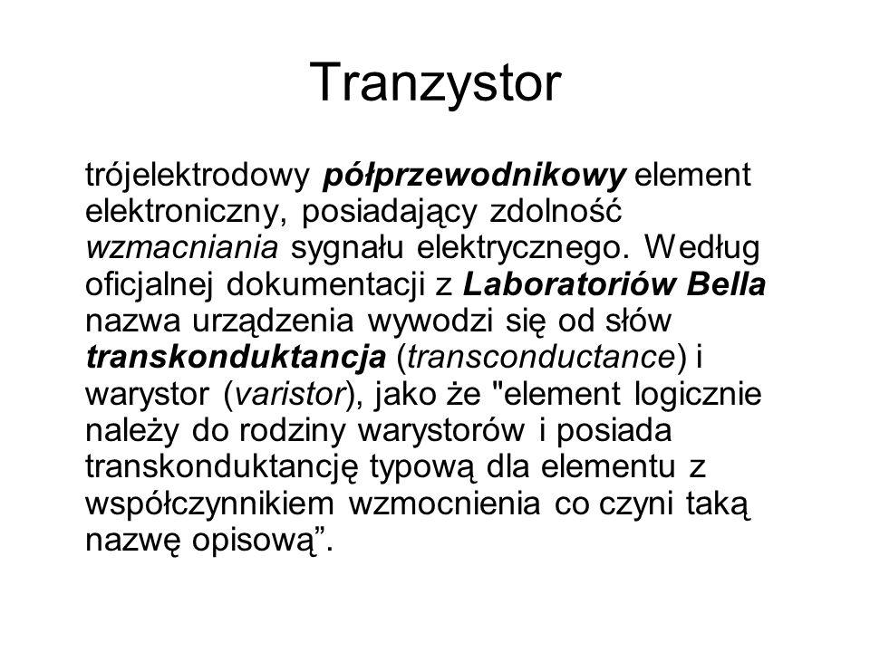 Tranzystor trójelektrodowy półprzewodnikowy element elektroniczny, posiadający zdolność wzmacniania sygnału elektrycznego. Według oficjalnej dokumenta