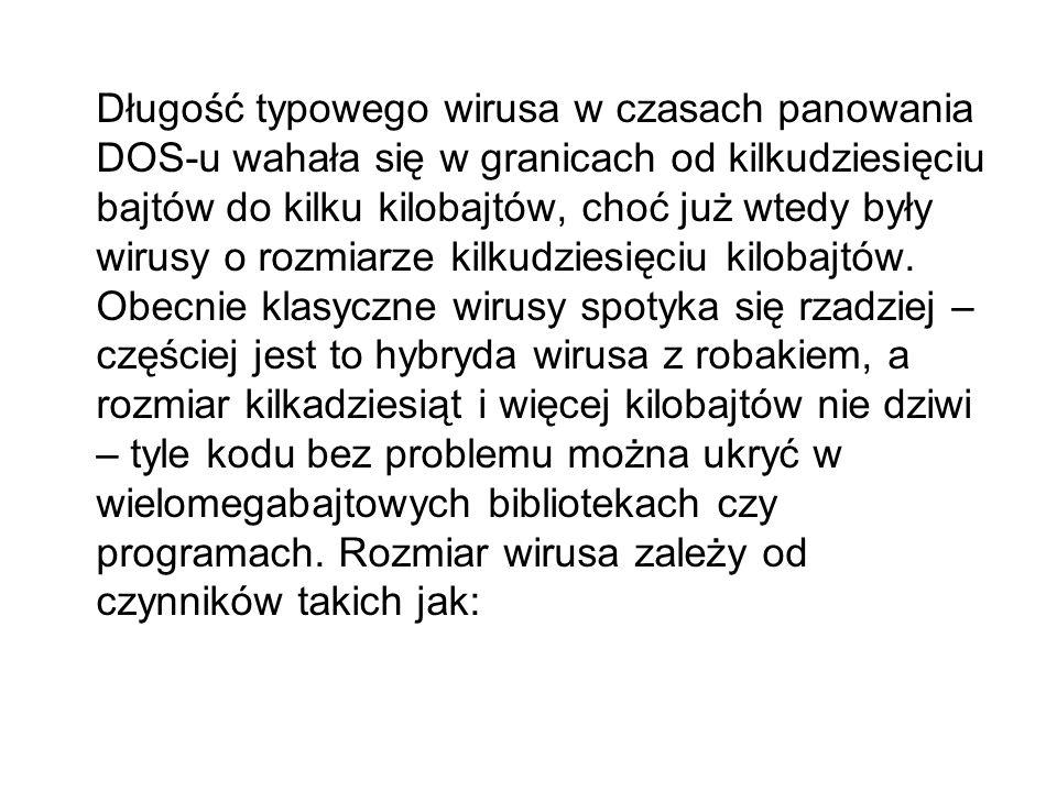 Długość typowego wirusa w czasach panowania DOS-u wahała się w granicach od kilkudziesięciu bajtów do kilku kilobajtów, choć już wtedy były wirusy o r