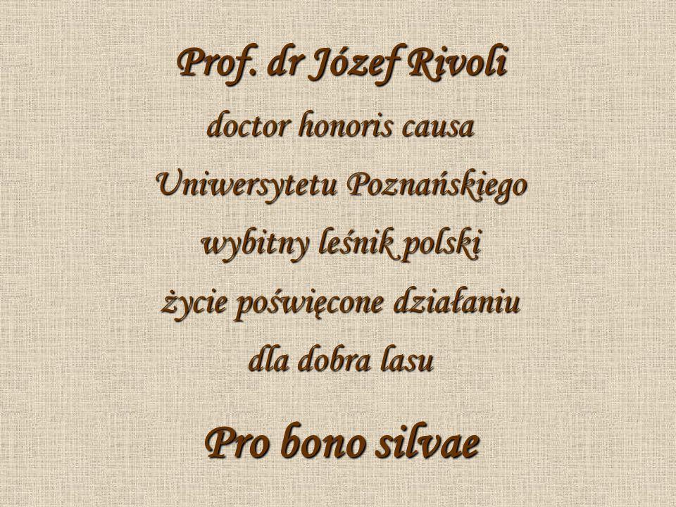 Prof. dr Józef Rivoli doctor honoris causa Uniwersytetu Poznańskiego wybitny leśnik polski życie poświęcone działaniu dla dobra lasu Pro bono silvae