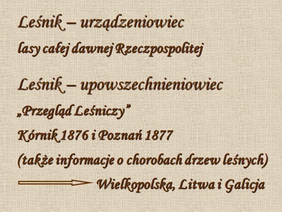 Organizator życia naukowego 1866 – współzałożyciel Wydziału Leśnego przy Centralnym Towarzystwie Gospodarczym w Poznaniu (utworzonym w 1861r.) w Poznaniu (utworzonym w 1861r.) – kierował Wydziałem przez 50 lat, do 1916r.