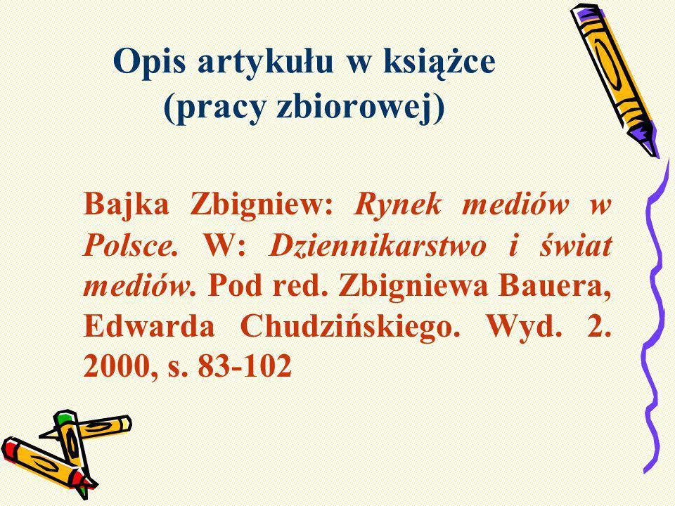 Opis artykułu w książce (pracy zbiorowej) Bajka Zbigniew: Rynek mediów w Polsce. W: Dziennikarstwo i świat mediów. Pod red. Zbigniewa Bauera, Edwarda