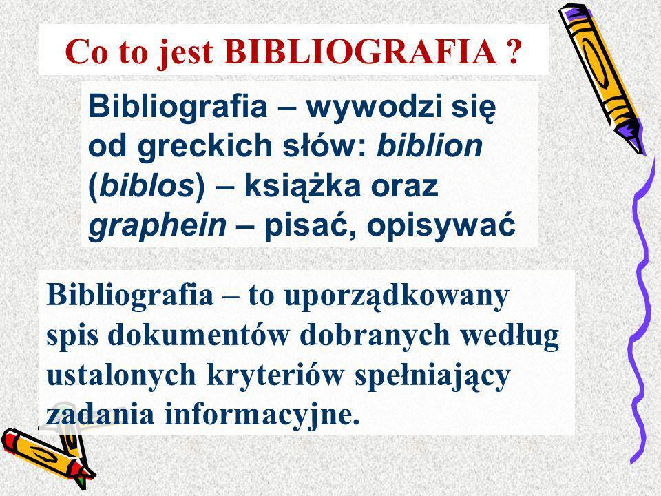 Co to jest BIBLIOGRAFIA ? Bibliografia – wywodzi się od greckich słów: biblion (biblos) – książka oraz graphein – pisać, opisywać Bibliografia – to up