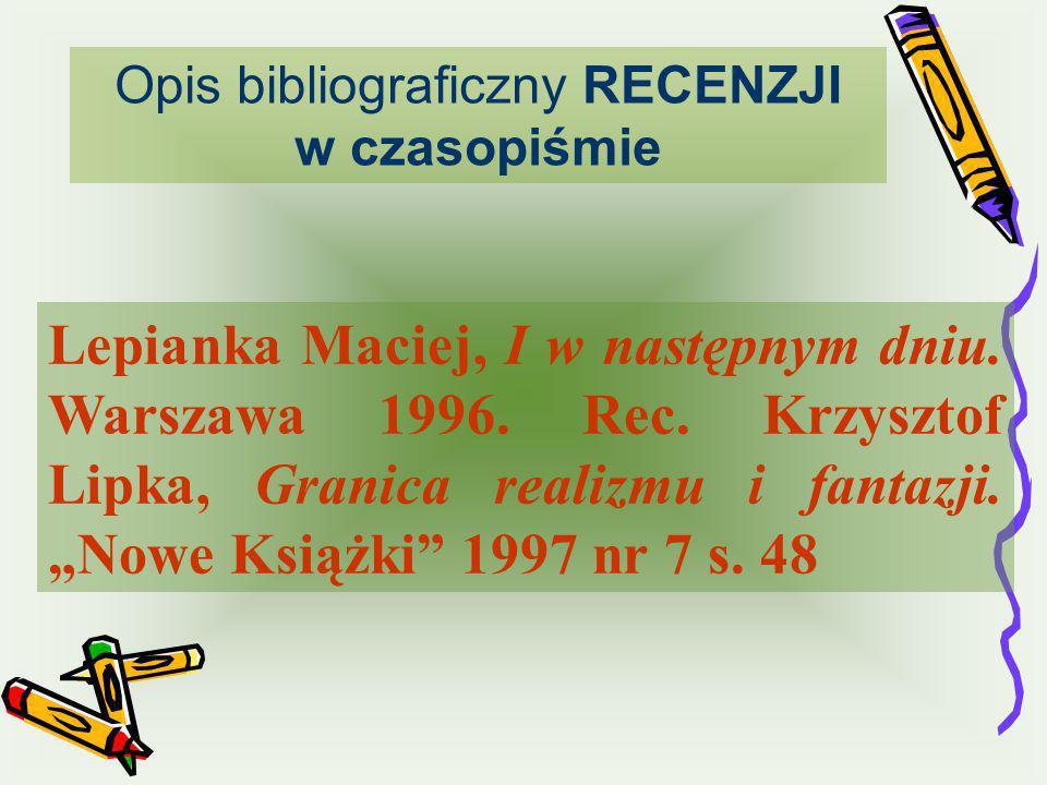 Opis bibliograficzny RECENZJI w czasopiśmie Lepianka Maciej, I w następnym dniu. Warszawa 1996. Rec. Krzysztof Lipka, Granica realizmu i fantazji. Now