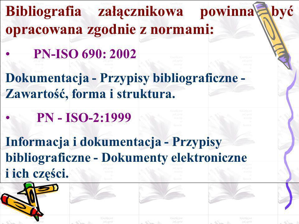 Bibliografia załącznikowa powinna być opracowana zgodnie z normami: PN-ISO 690: 2002 Dokumentacja - Przypisy bibliograficzne - Zawartość, forma i stru