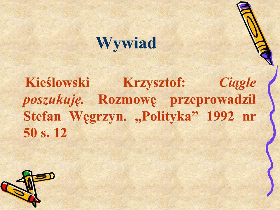Wywiad Kieślowski Krzysztof: Ciągle poszukuję. Rozmowę przeprowadził Stefan Węgrzyn. Polityka 1992 nr 50 s. 12