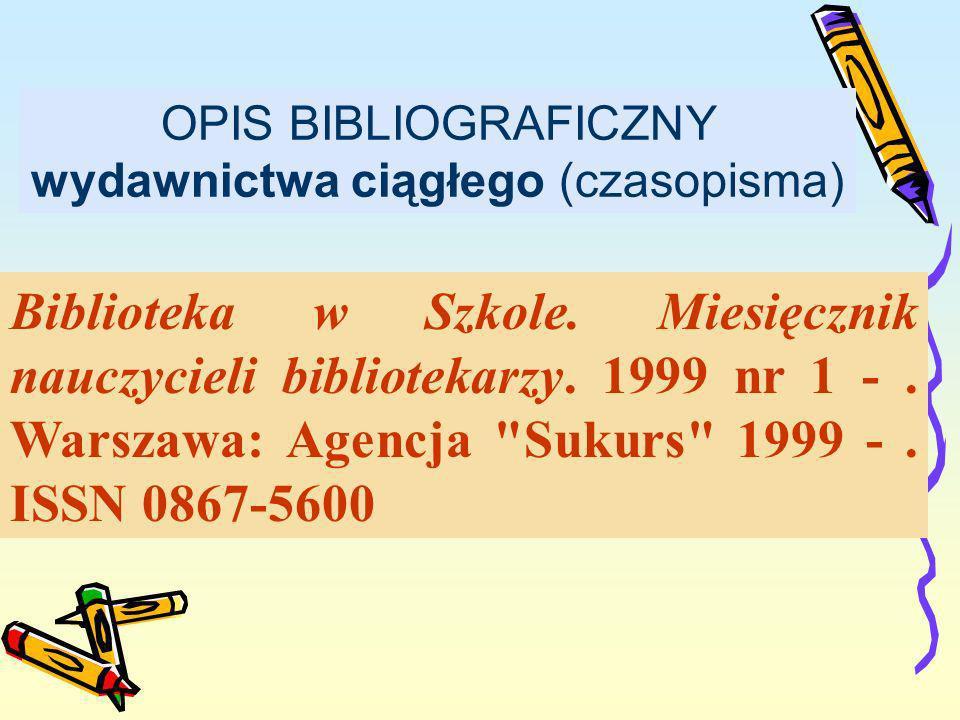 OPIS BIBLIOGRAFICZNY wydawnictwa ciągłego (czasopisma) Biblioteka w Szkole. Miesięcznik nauczycieli bibliotekarzy. 1999 nr 1 -. Warszawa: Agencja
