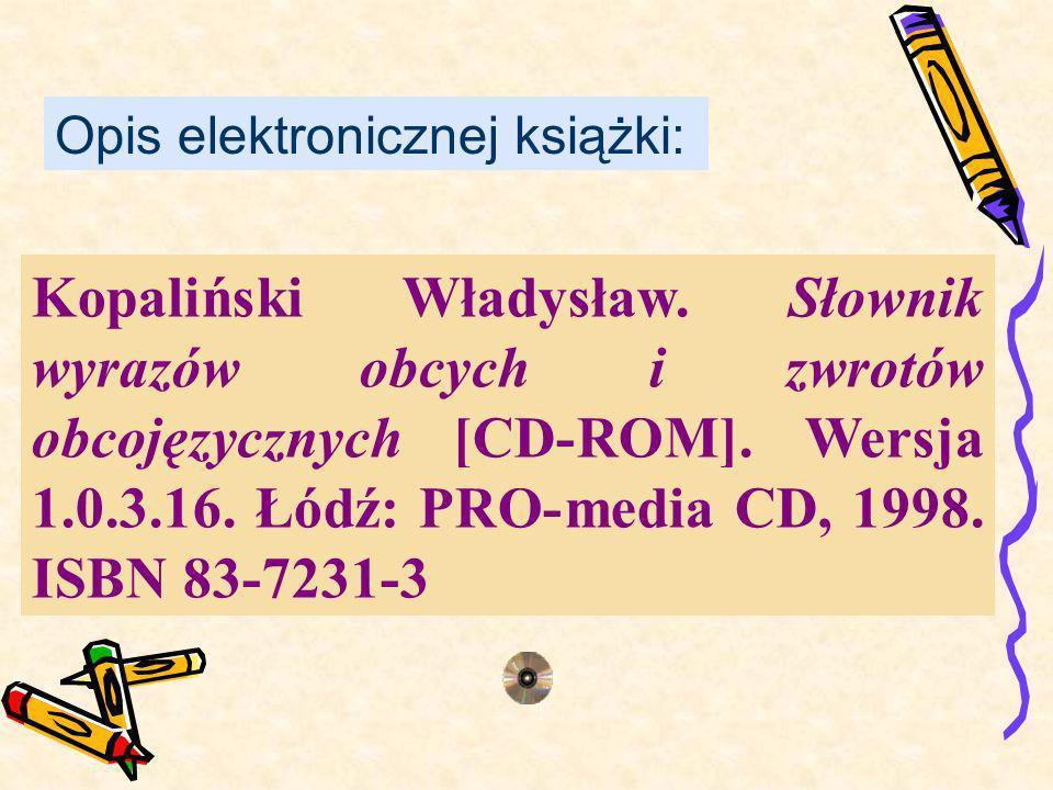 Kopaliński Władysław. Słownik wyrazów obcych i zwrotów obcojęzycznych [CD-ROM]. Wersja 1.0.3.16. Łódź: PRO-media CD, 1998. ISBN 83-7231-3 Opis elektro