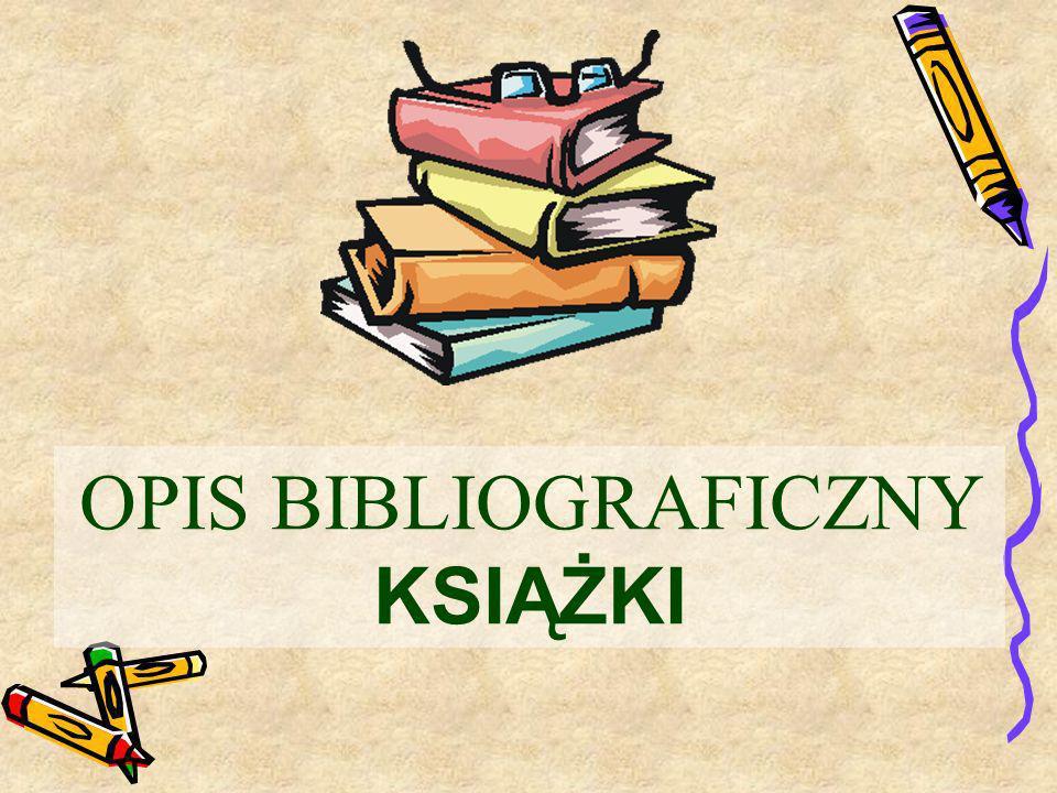 OPIS BIBLIOGRAFICZNY uporządkowany zespół danych o książce (artykule), służący do jej identyfikacji Nowa norma dopuszcza pewną dowolność interpunkcji i wyróżnień graficznych (zmiana kroju czcionki, podkreślenia).